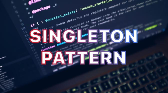 Singleton Pattern
